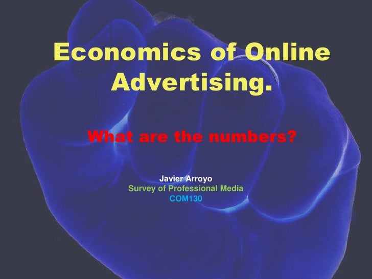 Economics of Online Advertising.What are the numbers?<br />Javier Arroyo<br />Survey of Professional Media<br />COM130<br />