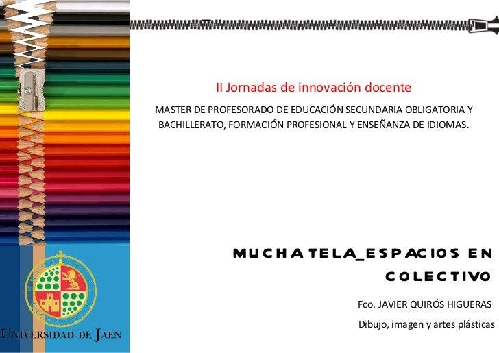 II Jornadas de innovación docente MASTER DE PROFESORADO DE EDUCACIÓN SECUNDARIA OBLIGATORIA Y BACHILLERATO, FORMACIÓN PROF...