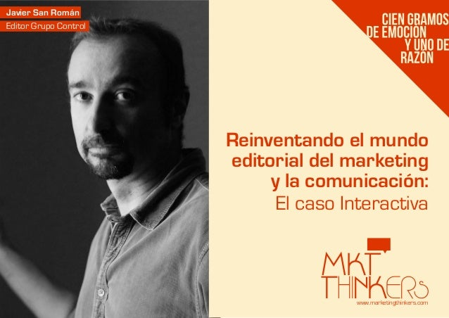 www.marketingthinkers.comEl caso InteractivaReinventando el mundoeditorial del marketingy la comunicación:Javier San Román...