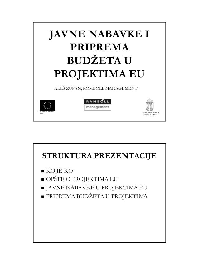 1 JAVNE NABAVKE I PRIPREMA BUDŽETA U PROJEKTIMA EU ALEŠ ZUPAN, ROMBOLL MANAGEMENT Project is financed by EU Ministry of Fi...
