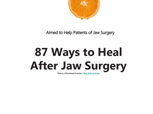 Aimed to Help Patients of Jaw Surgery 87 Ways to Heal After Jaw SurgeryThis is a Shortened Version – Buy Full List Here • ...
