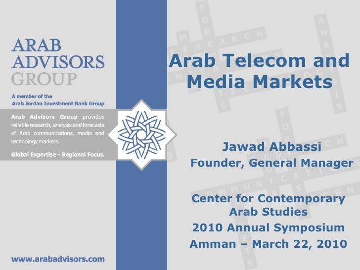 Arab Telecom and Media Markets Jawad Abbassi Founder, General Manager Center for Contemporary Arab Studies 2010 Annual Sym...