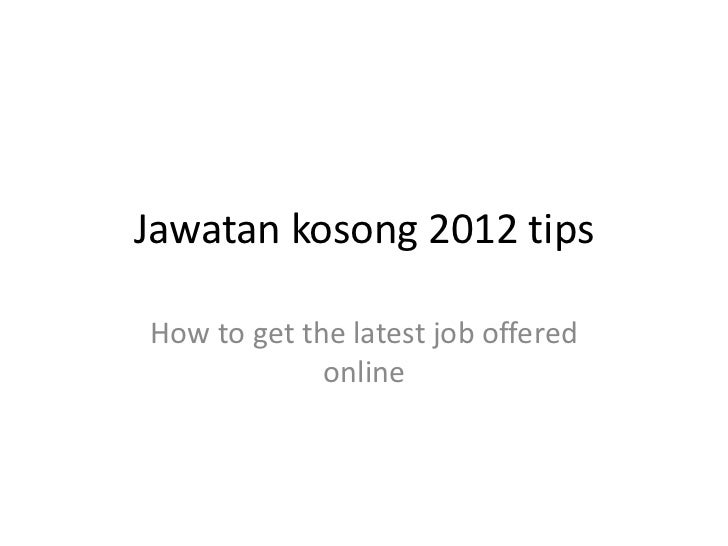 Jawatan kosong 2012 tipsHow to get the latest job offered             online