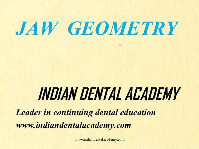 JAW GEOMETRY INDIAN DENTAL ACADEMY Leader in continuing dental education www.indiandentalacademy.com www.indiandentalacade...