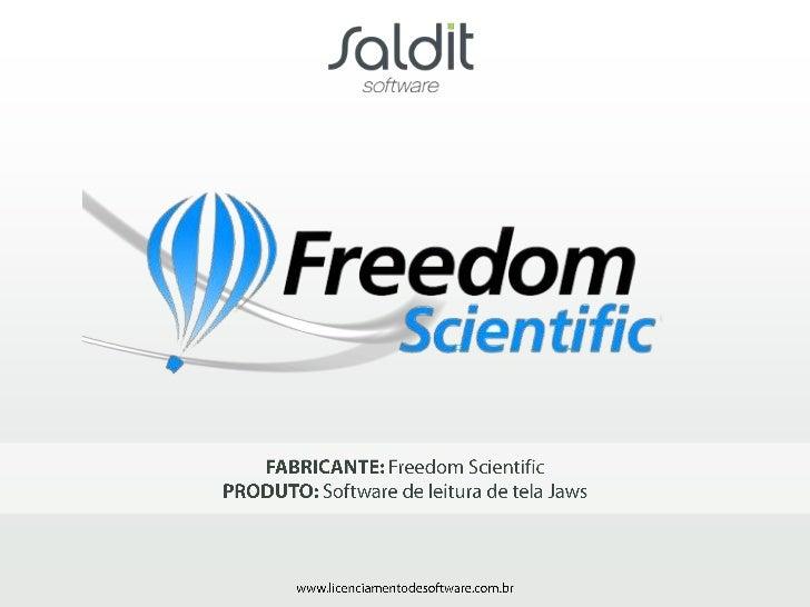 A Freedom Scientific                • Conta com uma linha completa de produtos                que permitem deficientes vis...