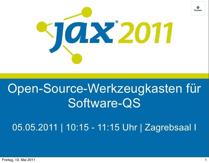 Open-Source-Werkzeugkasten für           Software-QS      05.05.2011 | 10:15 - 11:15 Uhr | Zagrebsaal IFreitag, 13. Mai 20...