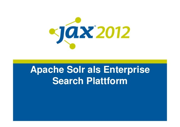 Jax 2012 - Apache Solr as Enterprise Search Platform