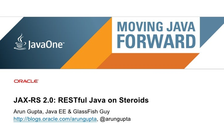 JAX-RS 2.0: RESTful Java on SteroidsArun Gupta, Java EE & GlassFish Guyhttp://blogs.oracle.com/arungupta, @arungupta 1   C...