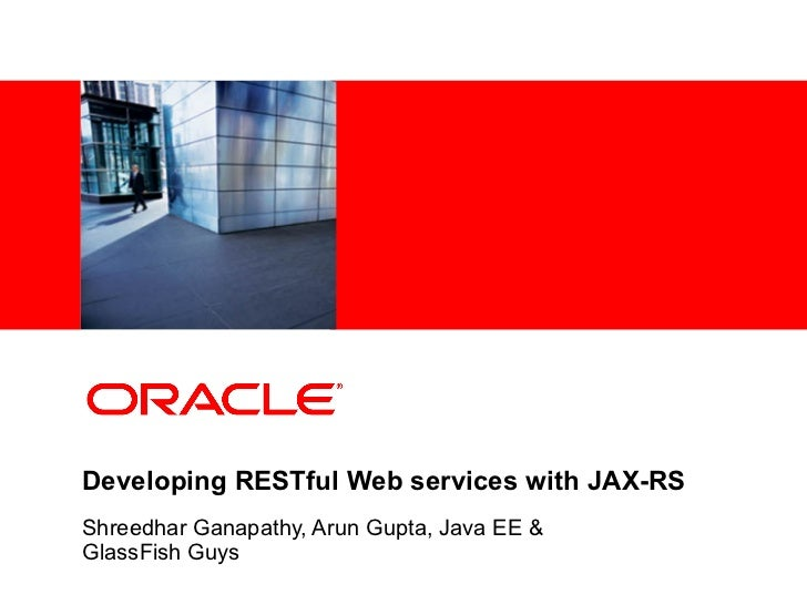 <Insert Picture Here>Developing RESTful Web services with JAX-RSShreedhar Ganapathy, Arun Gupta, Java EE &GlassFish Guys