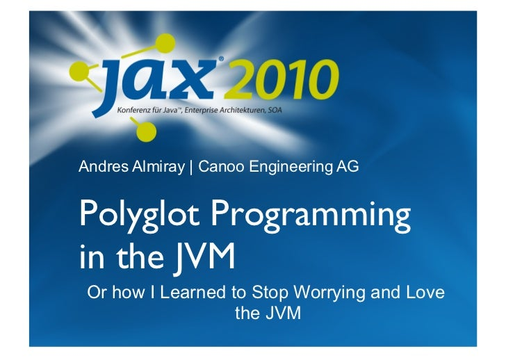 Andres Almiray   Canoo Engineering AG   Polyglot Programming in the JVM   Or how I Learned to Stop Worrying and Love     ...