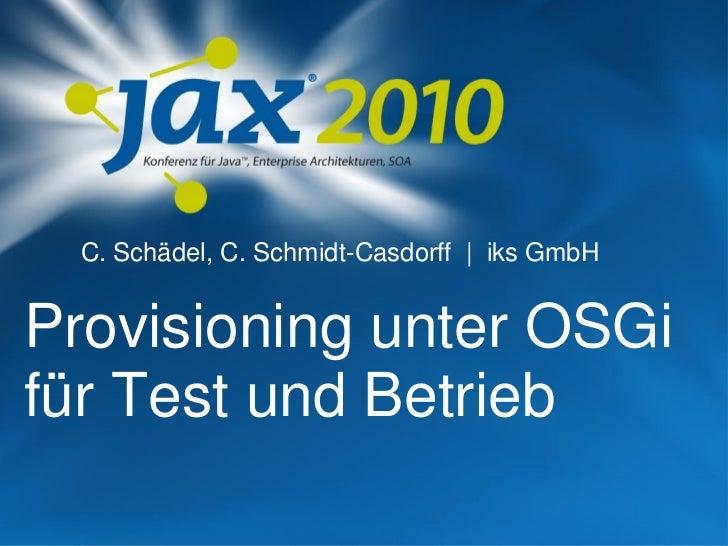 C. Schädel, C. Schmidt-Casdorff | iks GmbHProvisioning unter OSGifür Test und Betrieb
