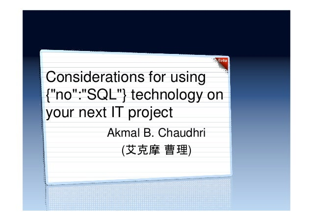 "Considerations for using{""no"":""SQL""} technology onyour next IT projectAkmal B. Chaudhri(艾克摩 曹理)"