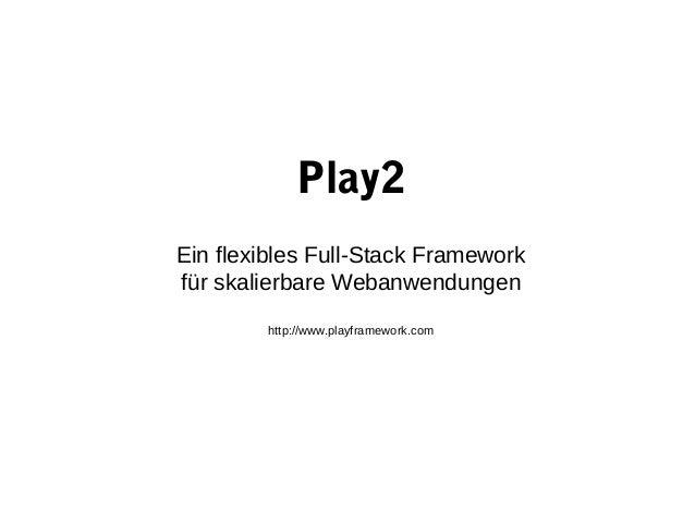 Play2Ein flexibles Full-Stack Frameworkfür skalierbare Webanwendungen        http://www.playframework.com