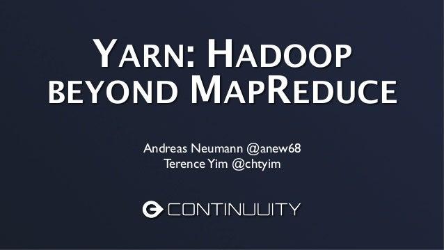 YARN: HADOOPBEYOND MAPREDUCEAndreas Neumann @anew68TerenceYim @chtyim