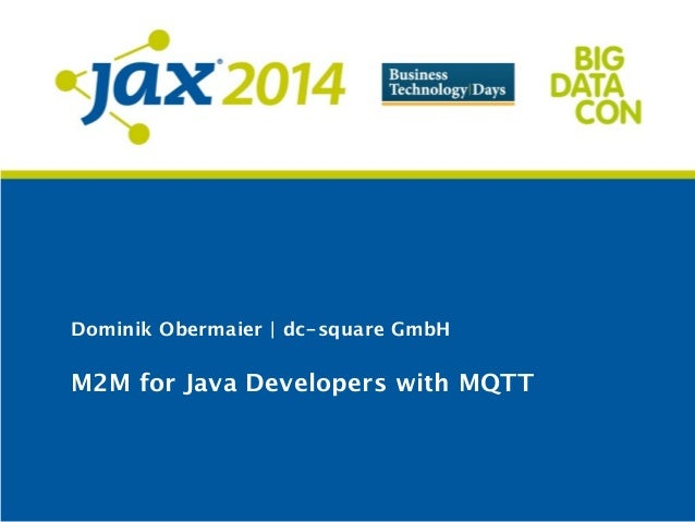 Dominik Obermaier | dc-square GmbH M2M for Java Developers with MQTT