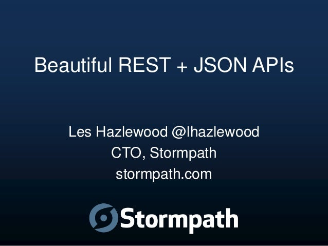 Beautiful REST + JSON APIsLes Hazlewood @lhazlewoodCTO, Stormpathstormpath.com