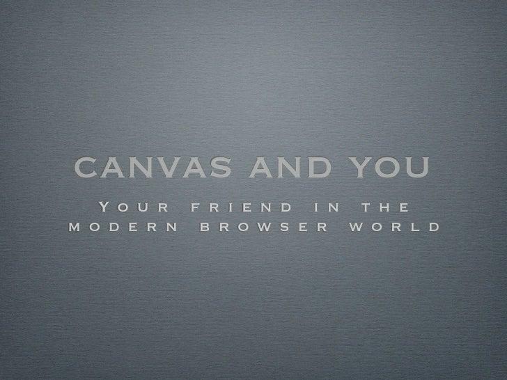 canvas and you   Y o u r f r i e n d i n t h em o d e r n b r o w s e r w o r l d