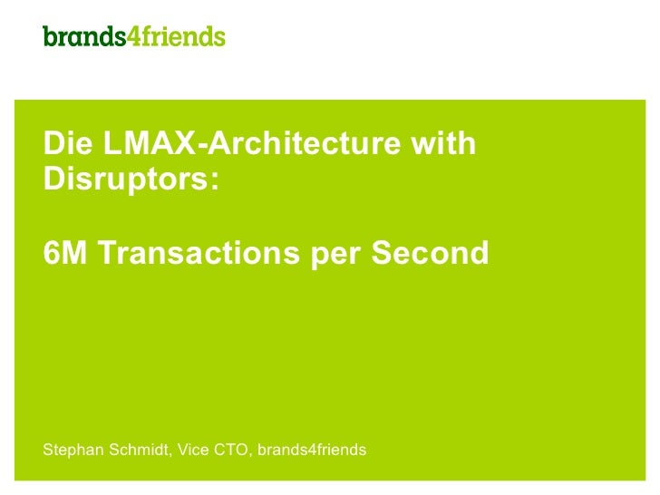 Die LMAX-Architecture withDisruptors:6M Transactions per SecondStephan Schmidt, Vice CTO, brands4friends
