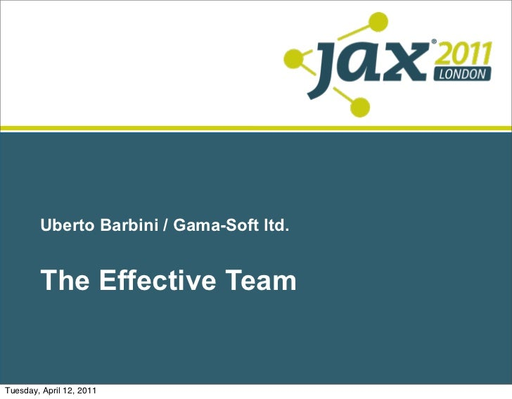 Uberto Barbini / Gama-Soft ltd.        The Effective TeamTuesday, April 12, 2011
