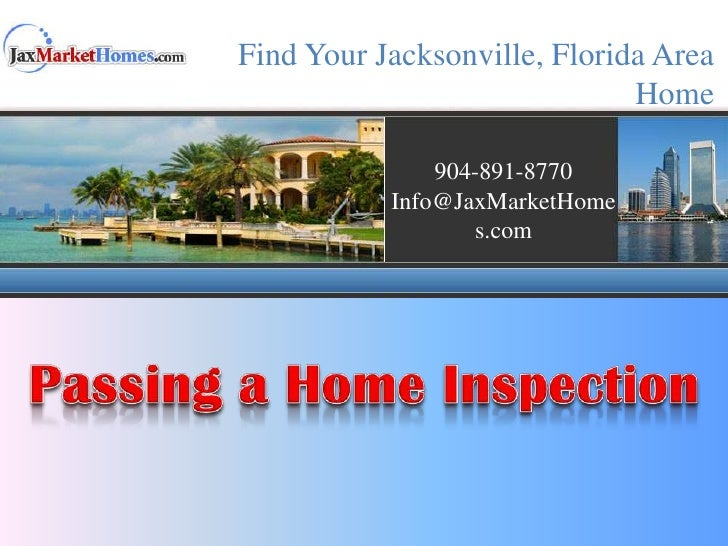 Find Your Jacksonville, Florida Area Home<br />904-891-8770<br />Info@JaxMarketHomes.com<br />Passing a Home Inspection<br />