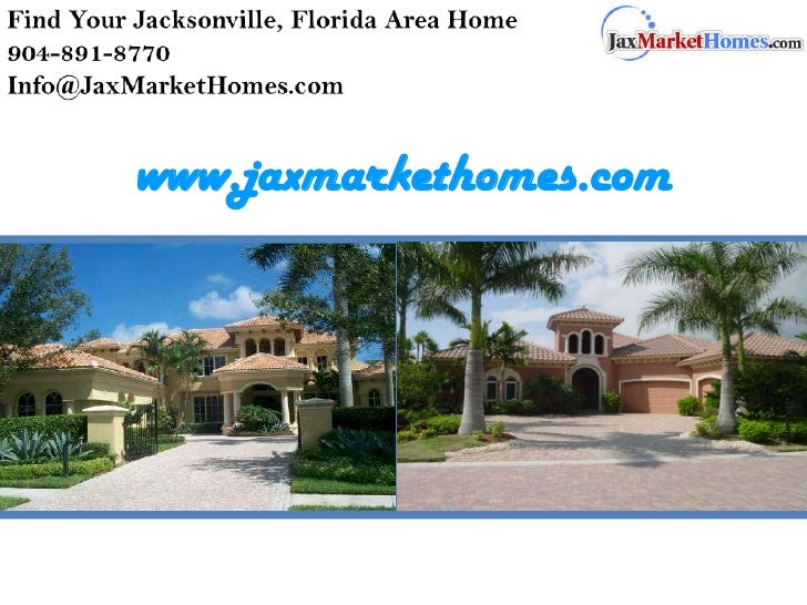 Find Your Jacksonville, Florida Area Home<br />904-891-8770<br />Info@JaxMarketHomes.com<br />www.jaxmarkethomes.com<br />