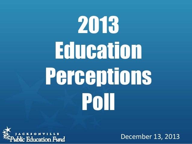 2013 Education Perceptions Poll December 13, 2013