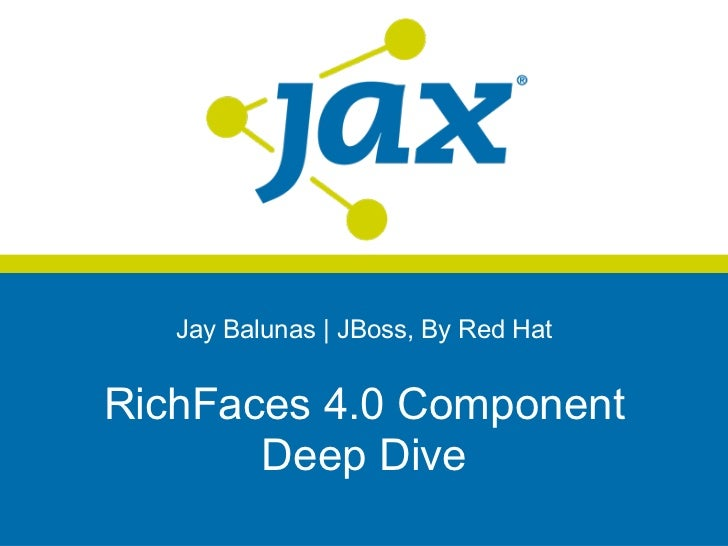 Jay Balunas   JBoss, By Red HatRichFaces 4.0 Component       Deep Dive