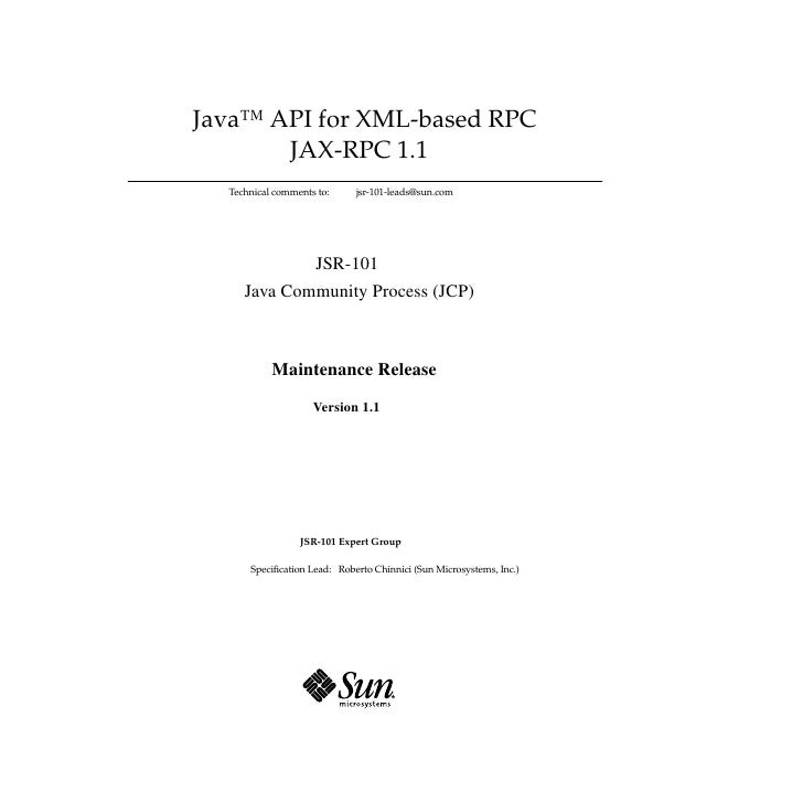 Java™ API for XML-based RPC        JAX-RPC 1.1   Technical comments to:     jsr-101-leads@sun.com                  JSR-101...