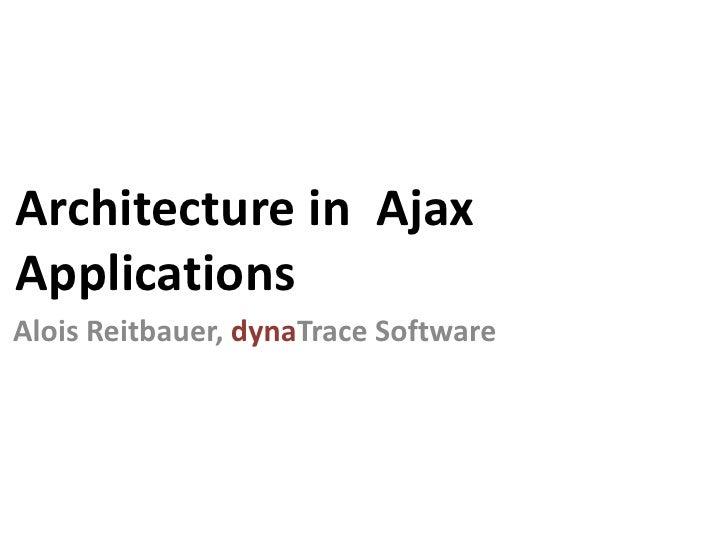 Architectureof  Ajax Applications<br />Alois Reitbauer, dynaTrace Software<br />