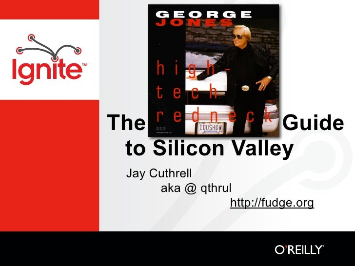 The Redneck      Guide  to Silicon Valley  Jay Cuthrell       aka @ qthrul                  http://fudge.org