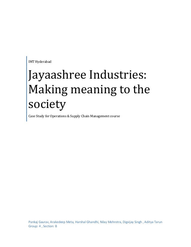 IMT Hyderabad  Jayaashree Industries: Making meaning to the society Case Study for Operations & Supply Chain Management co...