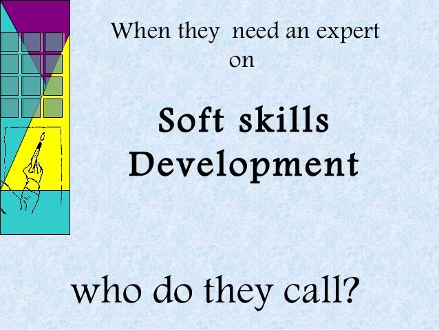 When they need an expert on  Soft skills Development  who do they call?