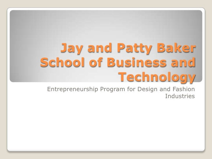 Jay and Patty Baker School of Business and Technology<br />Entrepreneurship Program for Design and Fashion Industries<br />