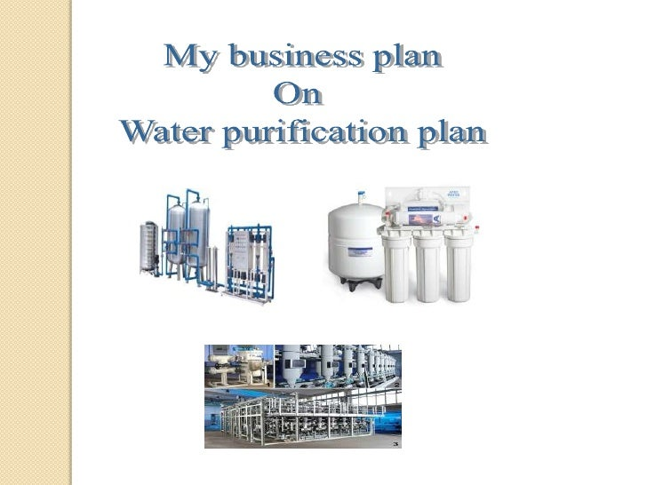My business plan<br />On <br />Water purification plan<br />