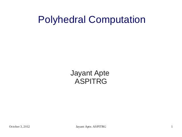 Polyhedral Computation                        Jayant Apte                         ASPITRGOctober 3, 2012          Jayant A...