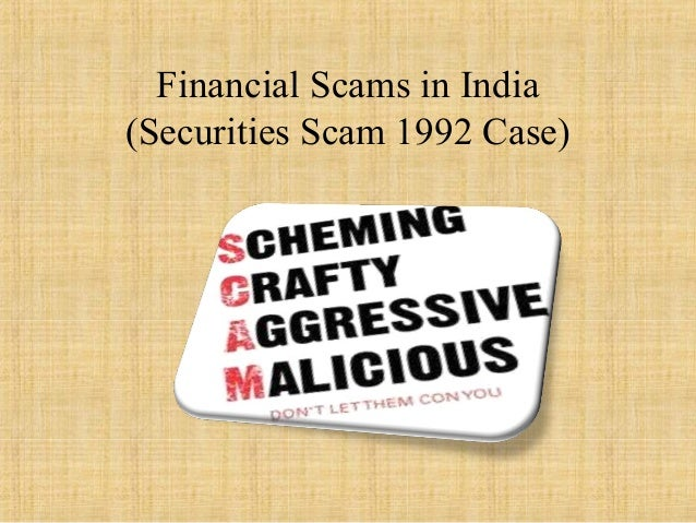 financial scams of india Iimb-wp n0 505 3 | p a g e introduction and issues in recent years, instances of financial fraud have regularly been reported in india although.