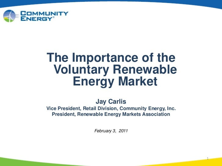 1<br />The Importance of the Voluntary RenewableEnergy Market<br />Jay Carlis<br />Vice President, Retail Division, Commun...