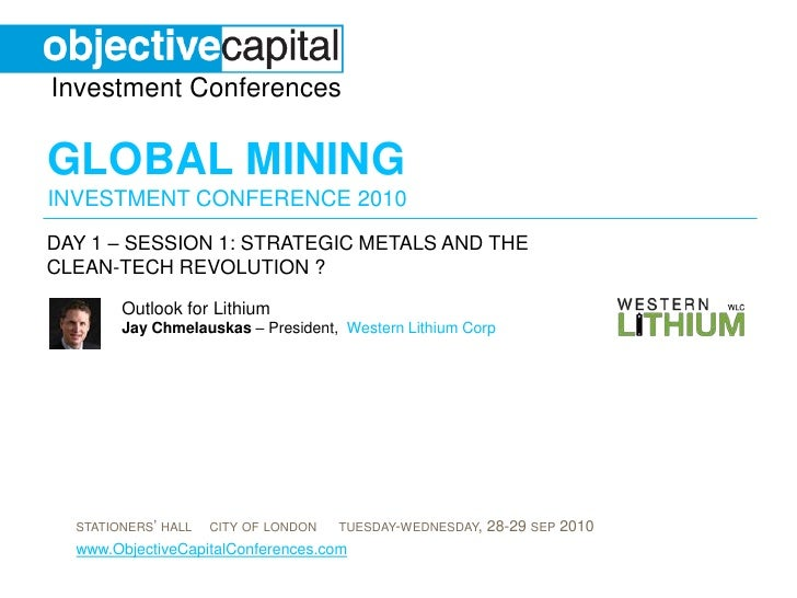 day 1 – Session 1: Strategic metals and the clean-tech revolution ? <br />Outlook for LithiumJay Chmelauskas – President, ...