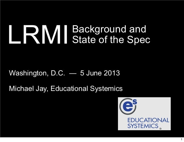 Background andState of the SpecWashington, D.C. — 5 June 2013Michael Jay, Educational SystemicsLRMI1