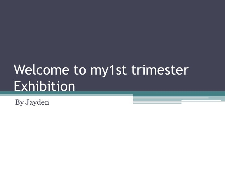 Welcome to my1st trimesterExhibitionBy Jayden