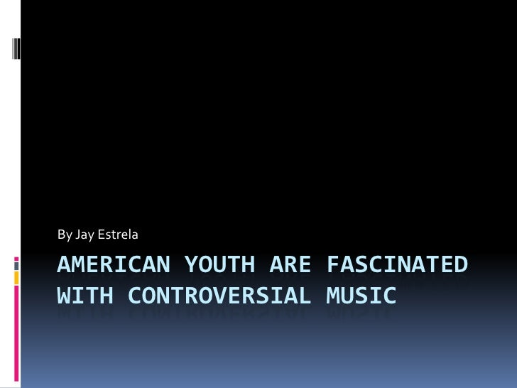 American youth are fascinated with controversial music<br />By Jay Estrela<br />