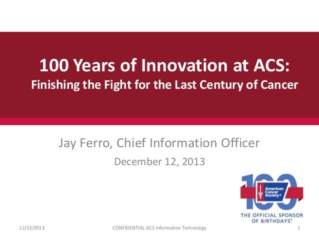 100 Years of Innovation at ACS: Finishing the Fight for the Last Century of Cancer  Jay Ferro, Chief Information Officer D...