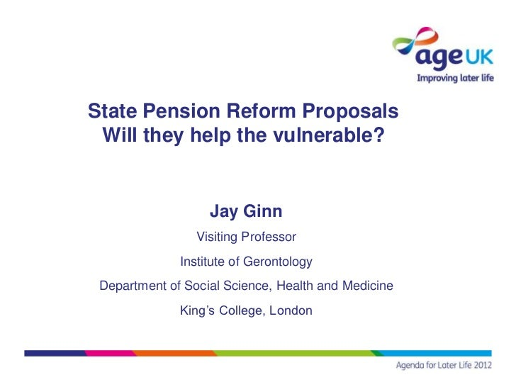 State Pension Reform Proposals Will they help the vulnerable?                   Jay Ginn                 Visiting Professo...