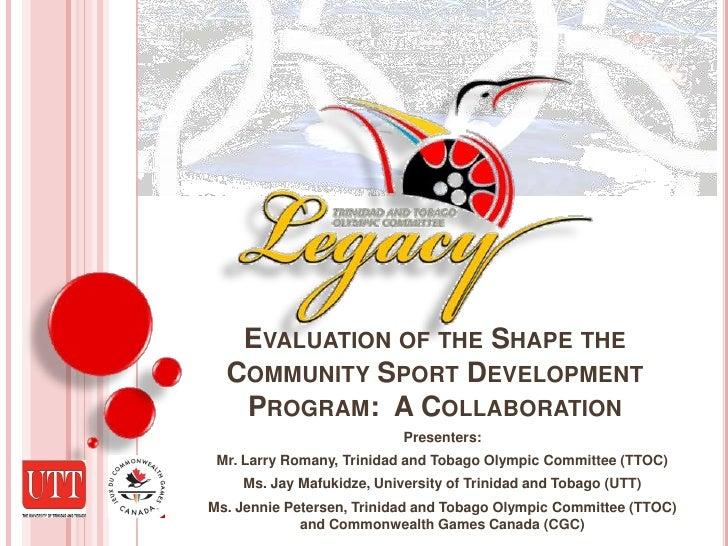 Evaluation of the Shape the Community Sport Development Program:  A Collaboration<br />Presenters:<br />Mr. Larry Romany, ...