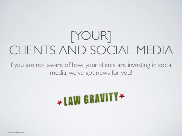 [YOUR] CLIENTS AND SOCIAL MEDIA If you are not aware of how your clients are investing in social                 media, we...