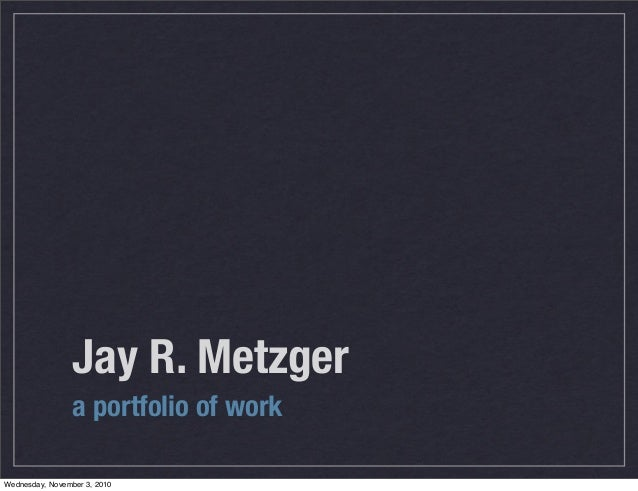 Jay R. Metzger a portfolio of work Wednesday, November 3, 2010