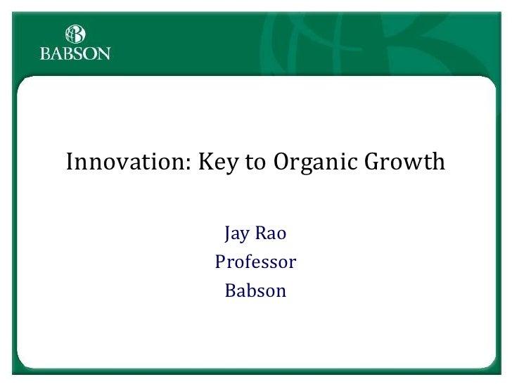 Innovation: Key to Organic Growth             Jay Rao            Professor             Babson