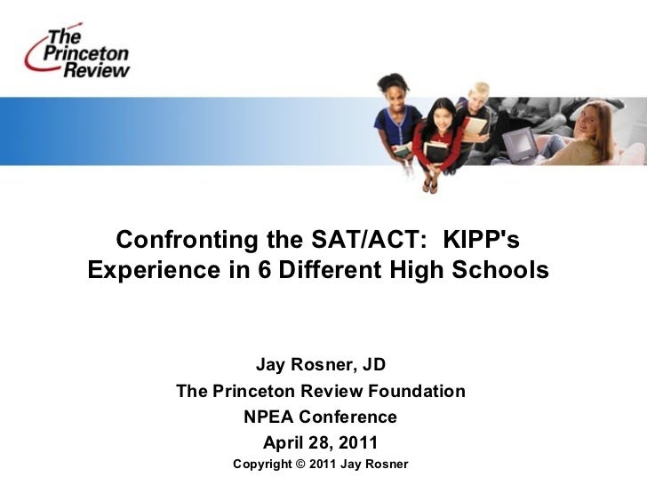 Confronting the SAT/ACT:  KIPP's Experience in 6 Different High Schools Jay Rosner, JD The Princeton Review Foundation NPE...