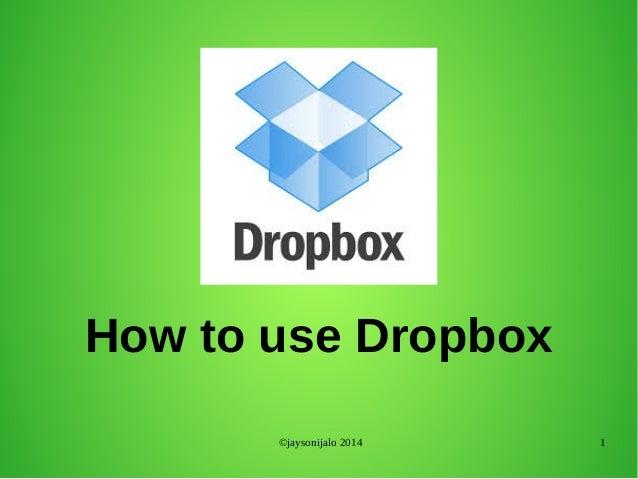 ©jaysonijalo 2014 1 How to use Dropbox