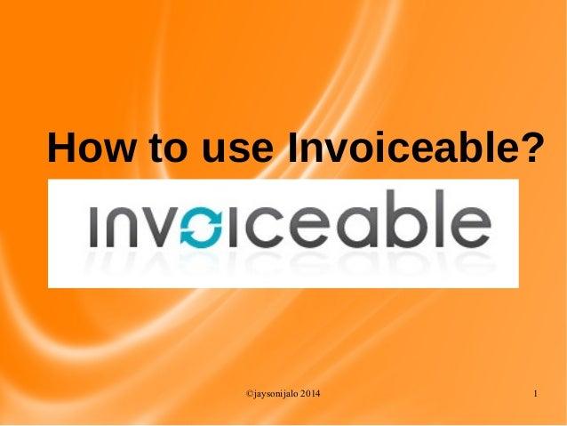 ©jaysonijalo 2014 1 How to use Invoiceable?